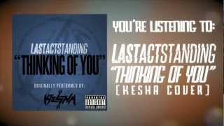 "Last Act Standing - ""Thinking Of You"" Lyric Video (Kesha Cover)"