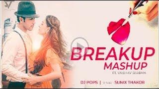 Breakup Mashup 2017   Dj Pops Ft  Vaibhav Sharma   Sunix Thakor