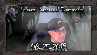 Personal Paranormal Experiences Live Chat - 08-25-2019