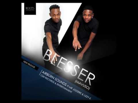 Airburn Sounds Ft Mr Jozzers & Lizzy K   Blesser Mavuso , 2