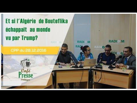 CPP du 28.12.2016: 2017, et si l'Algérie de Bouteflika échappait au monde vu par Trump?