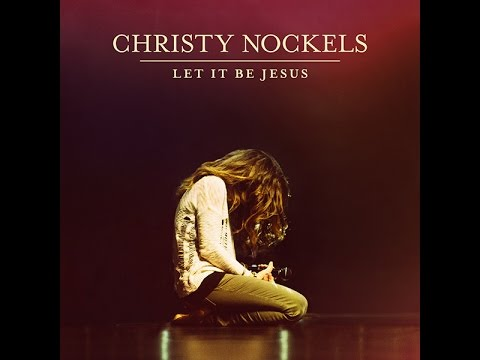 Let It Be Jesus with lyrics Christy Nockels