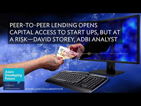 Peer-to-peer lending opens capital access to start ups, but at a risk—David Storey, ADBI analyst