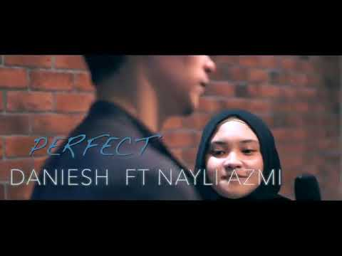 Perfect - Ed Sheeran (Daniesh Suffian ft. Nayli Azmi)