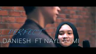 Perfect Ed Sheeran Daniesh Suffian ft Nayli Azmi