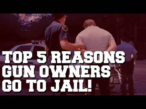 5 Reasons Legal Gun Owners Go To Jail