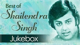 Best Of Shailendra Singh - Juke Box 1 - Top 10 Shailendra Singh Hit Songs