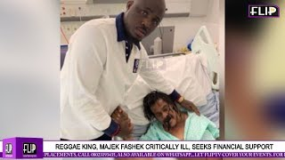 REGGAE KING MAJEK FASHEK CRITICALLY ILL SEEKS FINANCIAL SUPPORT