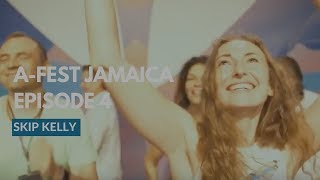 A-Fest Jamaica 2017: Episode 4 | Skip Kelly