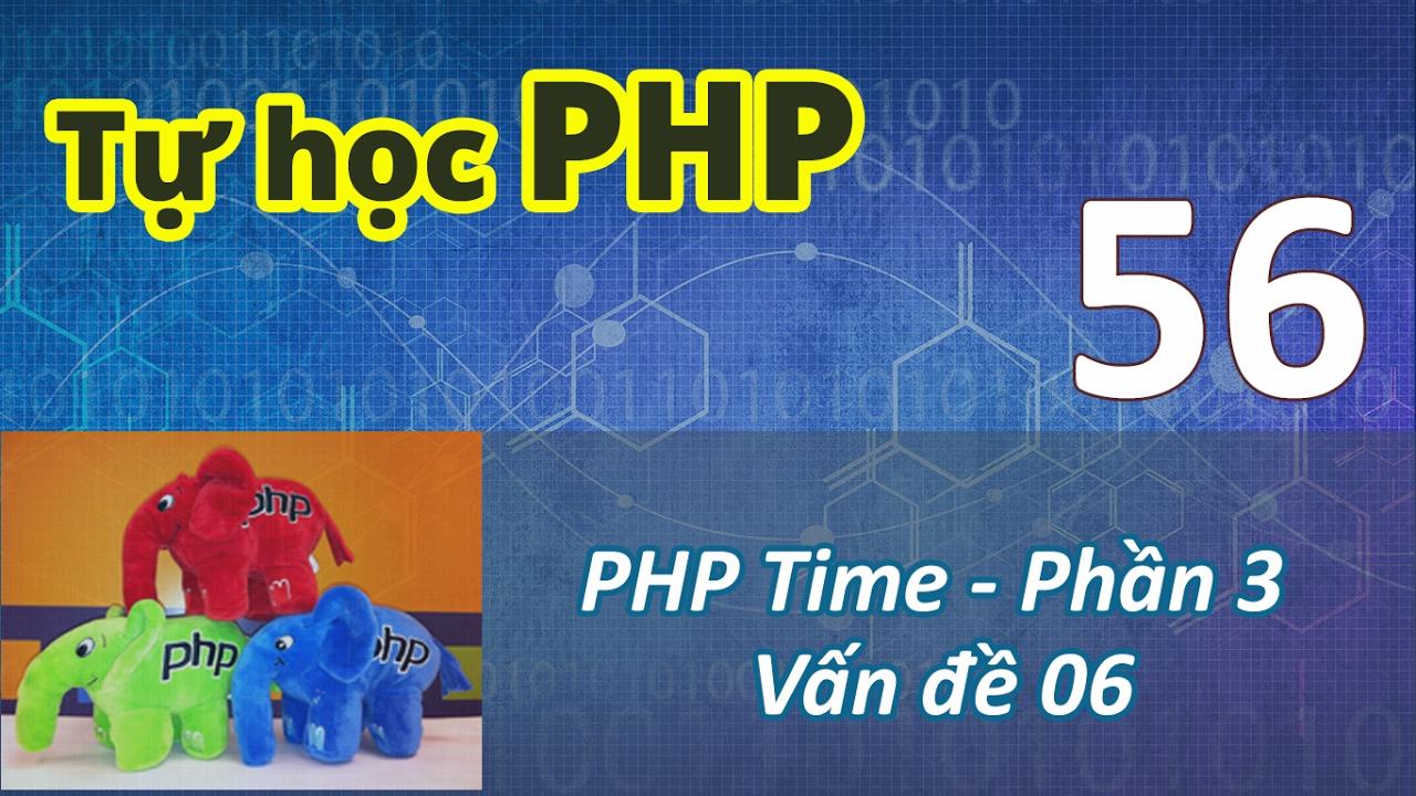 Tự học PHP - 56 PHP Time - 03  Vấn đề 06
