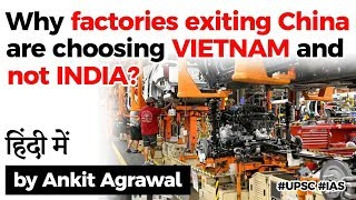 Why factories exiting China choosing Vietnam and not India? How India can attract these companies?