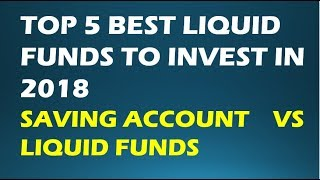 TOP 5 BEST LIQUID FUNDS TO INVEST IN 2018