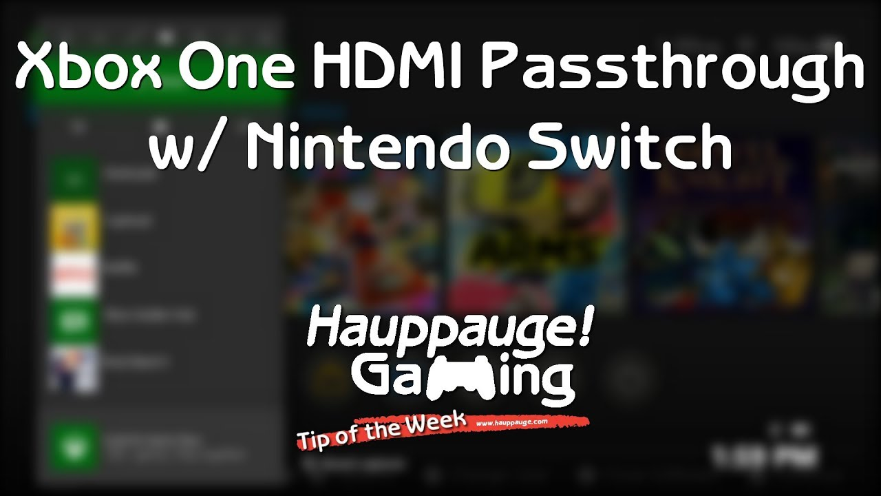 Xbox One HDMI Passthrough w/ Nintendo Switch: Tip of the Week