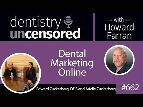 662 Dental Marketing Online with Edward Zuckerberg, DDS and Arielle Zuckerberg
