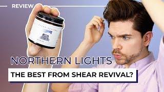 Shear Revival Northern Lights | Honest Review | Matte Paste