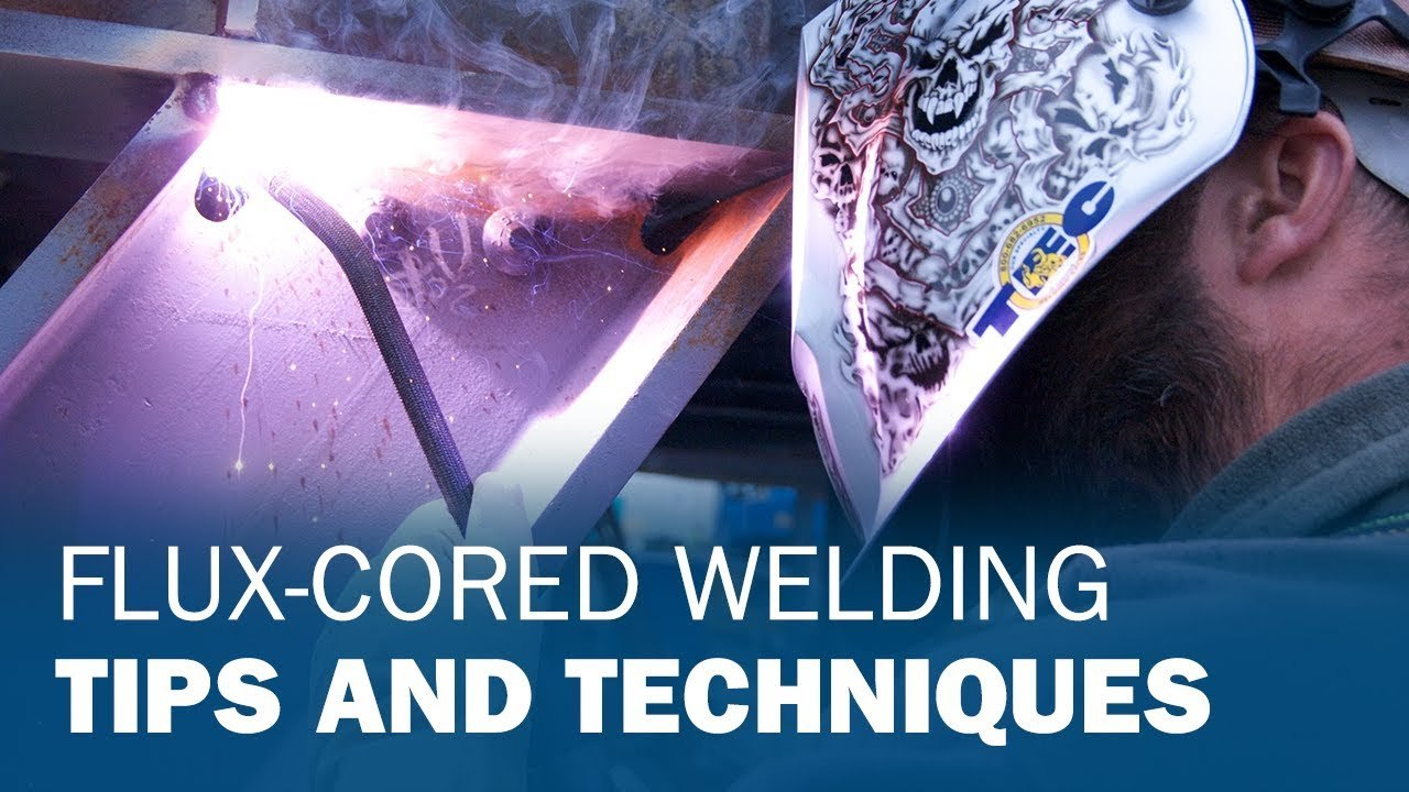 Flux Cored Welding Tips And Techniques Youtube