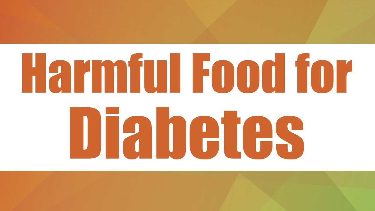 harmful food for diabetes   good food good health