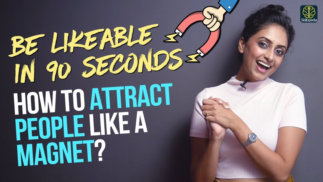 Be More Likeable How To Attract People Like A Magnet Make People Like You Instantly