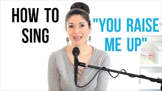 "How to Sing That Song: ""YOU RAISE ME UP"" (Westlife/Celtic Woman/Josh Groban)"