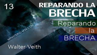 13/15 Reparando la Brecha - Reparando la Brecha | Walter Veith