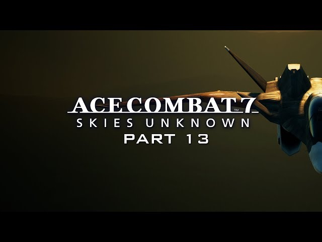 This Aircraft is my Body | Ace Combat 7: Skies Unknown Part 13