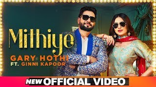 Mithiye (Official ) | Gary Hothi Ft Ginni Kapoor| G Guri | Latest Punjabi Songs 2019