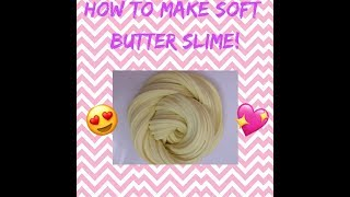 How to make soft butter slime!!