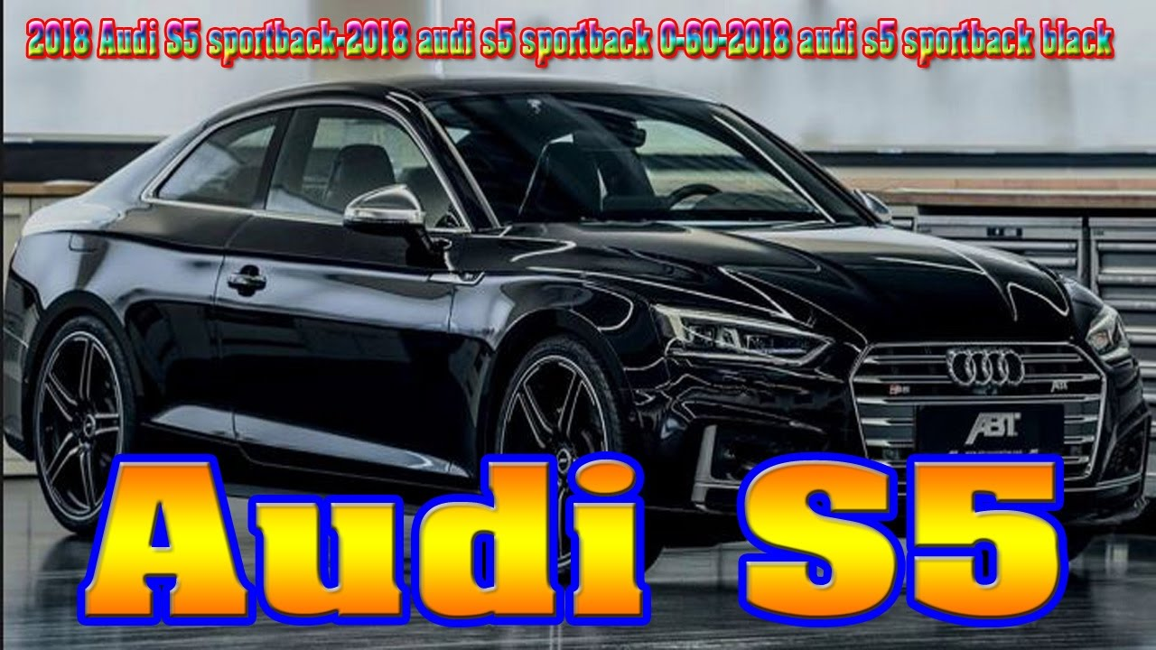 2018 Audi S5 Sportback First Drive  Review  Car and Driver