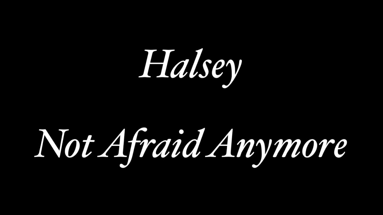 Halsey - Not Afraid Anymore Lyrics (Fifty Shades Darker ...