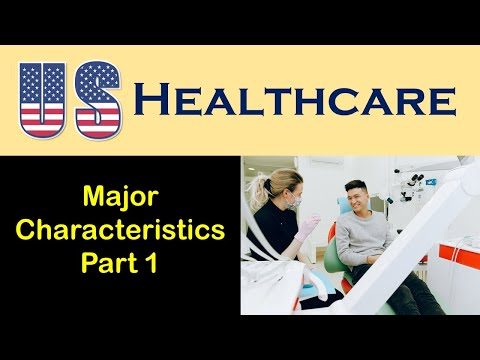 Major Characteristics of the U.S. Health Care System Part 1