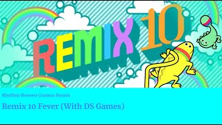 Rhythm Heaven Custom Remix: Remix 10 Fever (But with DS games)