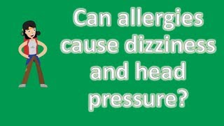 Can allergies cause dizziness and head pressure ? | Protect your health - Health Channel