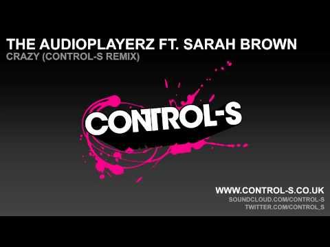 Audioplayerz ft. Sarah Brown - Crazy (Control-S Remix)