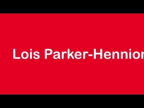 How to Pronounce Lois Parker-Hennion