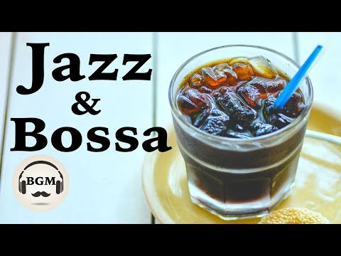 Relaxing Jazz & Bossa Nova Music - Happy Cafe Music For Study, Work - Background Music