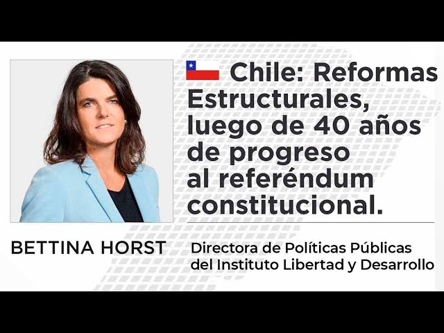 Bettina Horst | Chile - Reformas estructurales: De 40 años de progreso al referendum constitucional