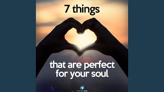7 Things That Are Perfect for Your Soul