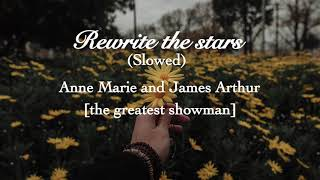 Rewrite the stars- Anne Marie and James Arthur [from the greatest showman] Slowed Video