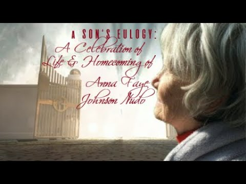 a SON'S EULOGY: CELEBRATION of LIFE & HOMECOMING of Anna Faye Johnson Nudo
