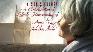 a SON'S EULOGY: CELEBRATION of LIFE & HOMECOMING of Anna Faye Johnson Nudo