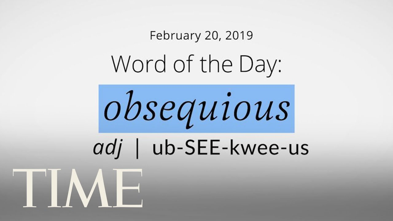 Word Of The Day: OBSEQUIOUS   Merriam-Webster Word Of The Day   TIME