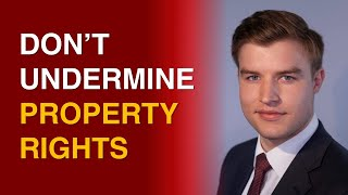 Don't undermine PROPERTY RIGHTS | Alexander C.R. Hammond (IEA)