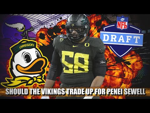 Should the Minnesota Vikings Trade WAY UP for Oregon LT Penei Sewell? 🤔🤔🤔