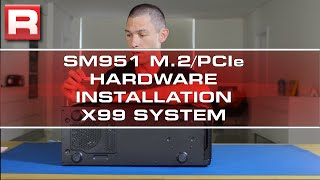 How to install the Samsung SM951/XP941 in the ASUS X99-A motherboard (hardware only - X99 system)