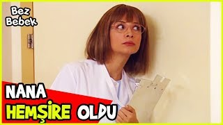 NANA HEMŞİRE OLURSA - Bez Bebek 12. Bölüm