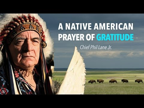 A Native American Prayer Of Gratitude With Chief Phil Lane Jr.