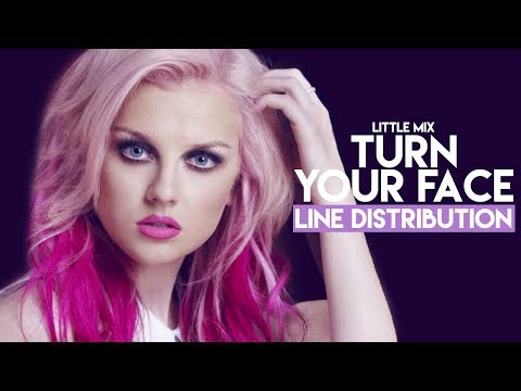 Little Mix - Turn Your Face (Line Distribution)