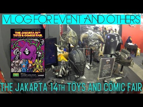 The Jakarta 14th Toys and Comics Fair | Vlog For Event and Others