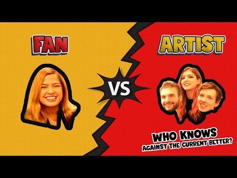 Who Knows Against The Current Better | Fan Vs Artist