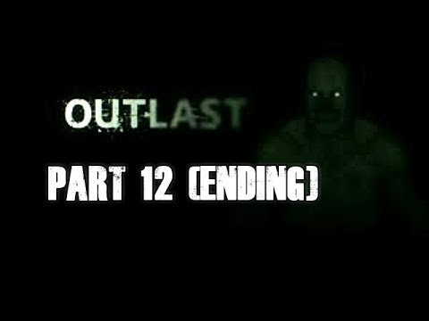 Let's Play Outlast Gameplay Walkthrough (Part 12 ENDING)
